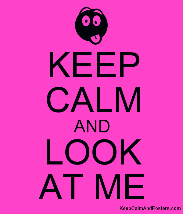 KEEP CALM AND LOOK AT ME Poster