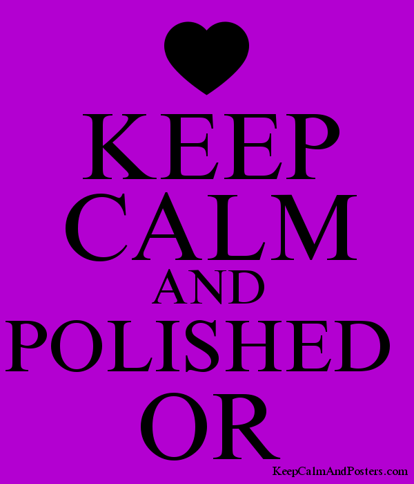 KEEP CALM AND POLISHED  OR Poster