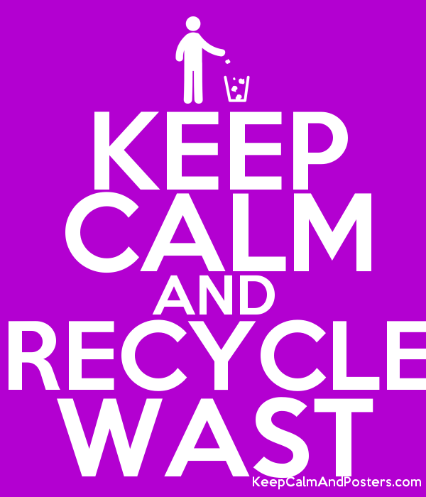 KEEP CALM AND RECYCLE WAST Poster