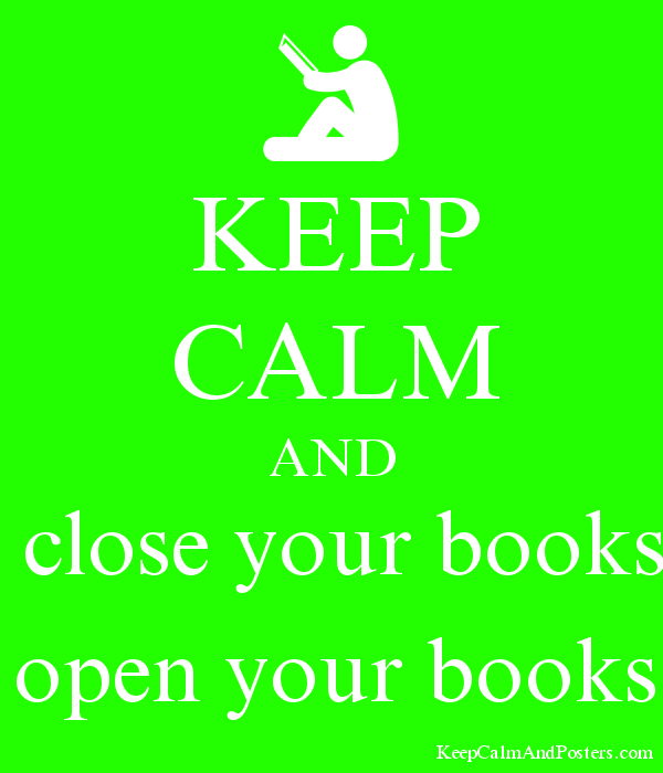 KEEP CALM AND  close your books open your books Poster
