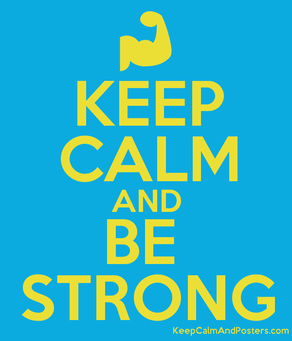KEEP CALM AND BE  STRONG Poster