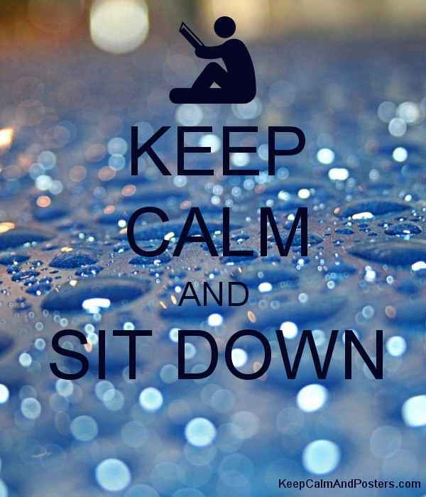 KEEP CALM AND SIT DOWN  Poster