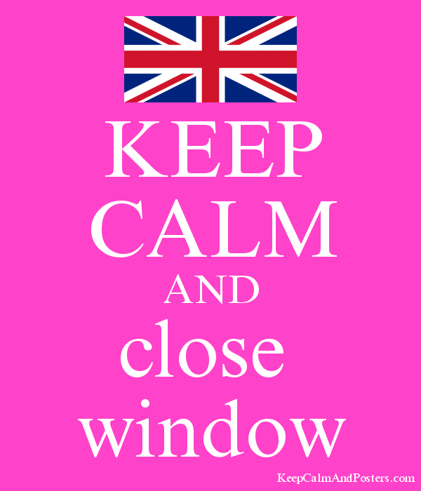 KEEP CALM AND close  window Poster