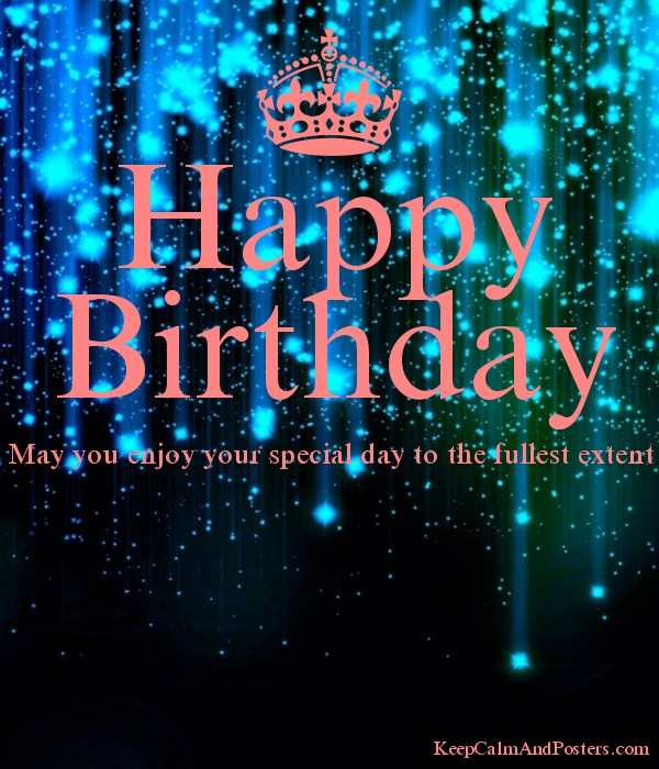 happy birthday may you enjoy your special day to the fullest extent poster