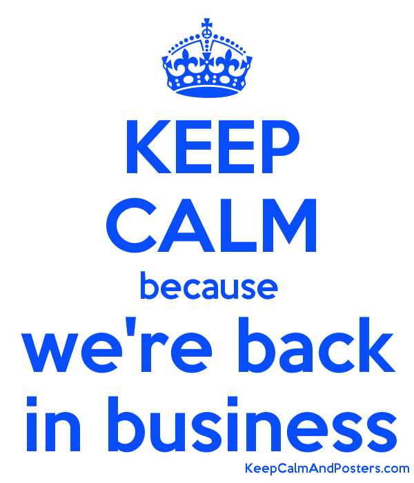 keep calm because were back in business poster