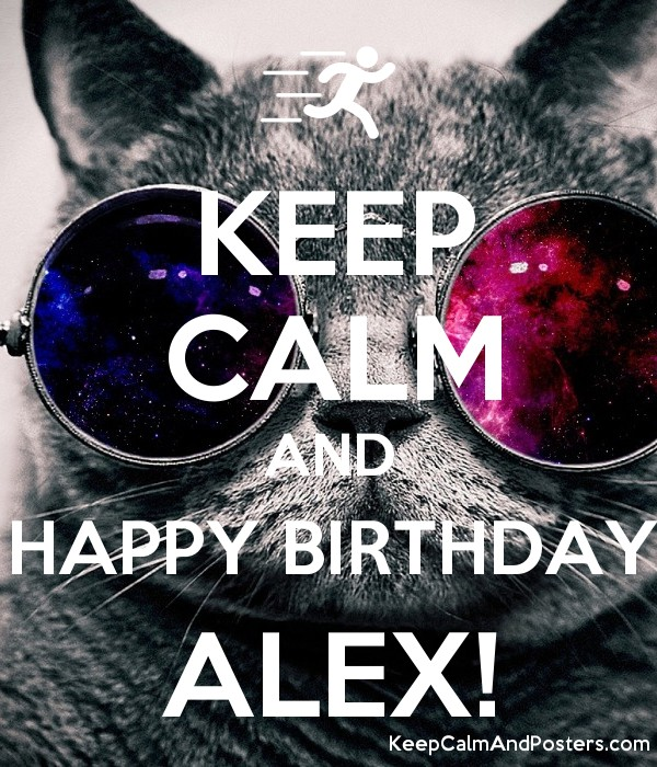 KEEP CALM AND HAPPY BIRTHDAY ALEX! Poster