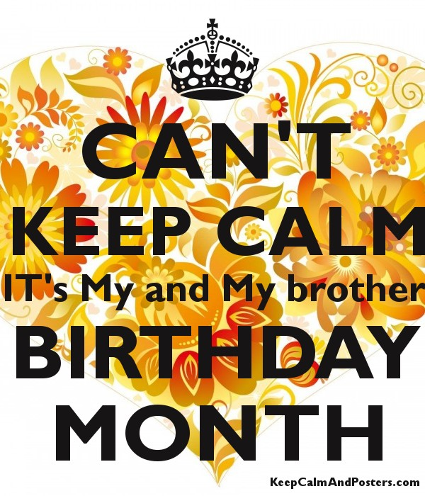 CAN'T KEEP CALM IT's My and My brother BIRTHDAY MONTH - Keep