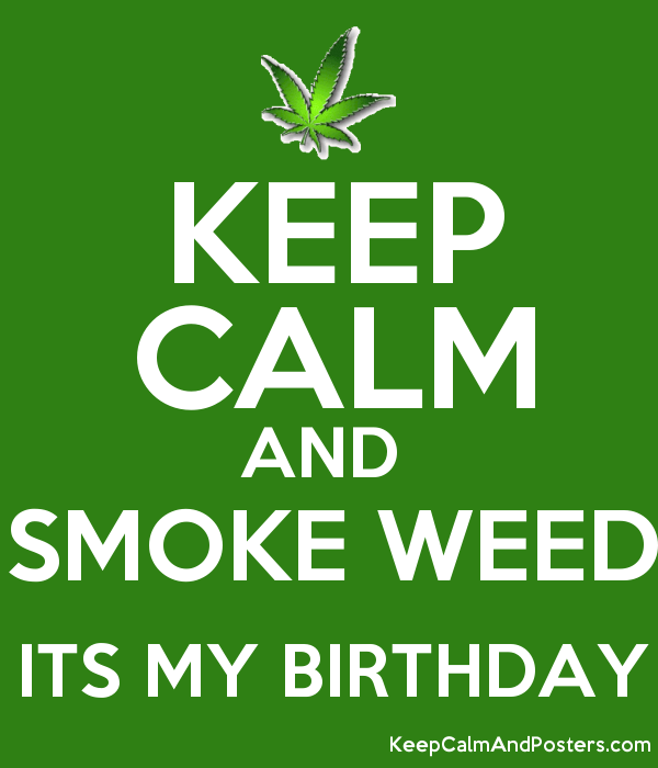 KEEP CALM AND SMOKE WEED ITS MY BIRTHDAY Poster
