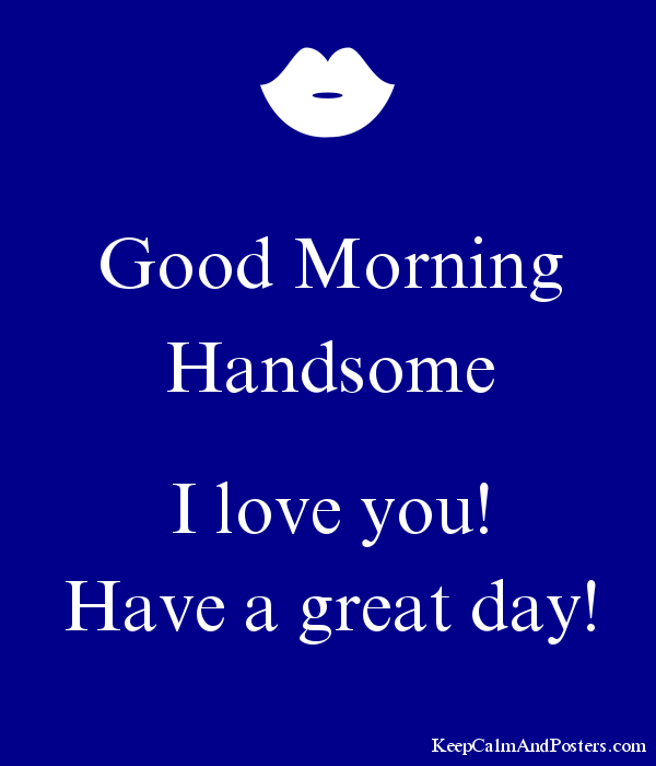 Good Morning My Love And Have A Nice Day : Good morning handsome i love you images wallpaper sportstle