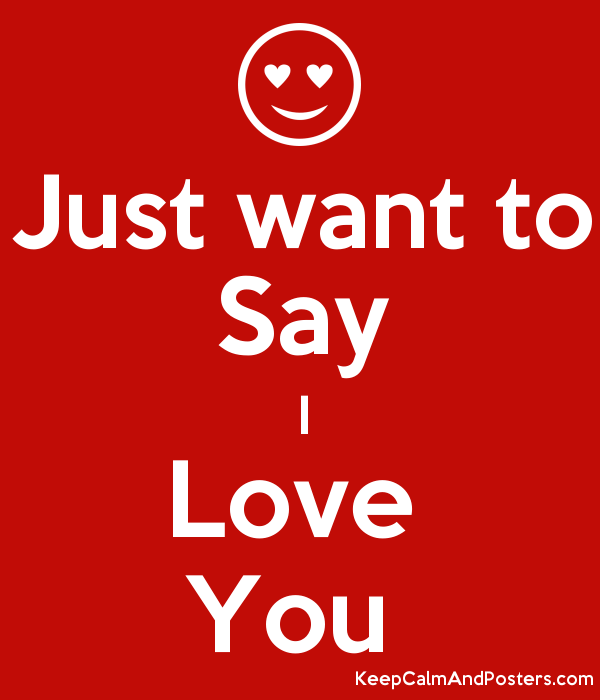 i just want to say i love