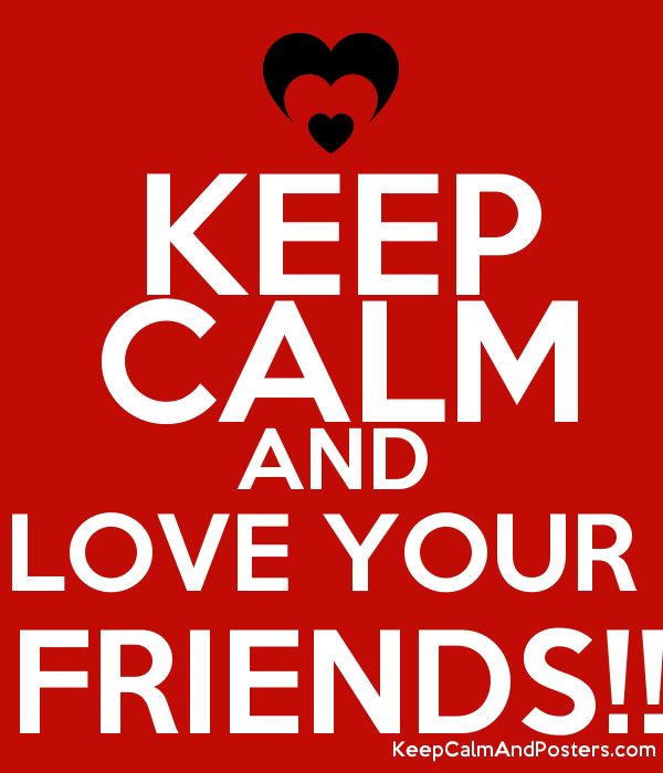 KEEP CALM AND LOVE YOUR  FRIENDS!! Poster