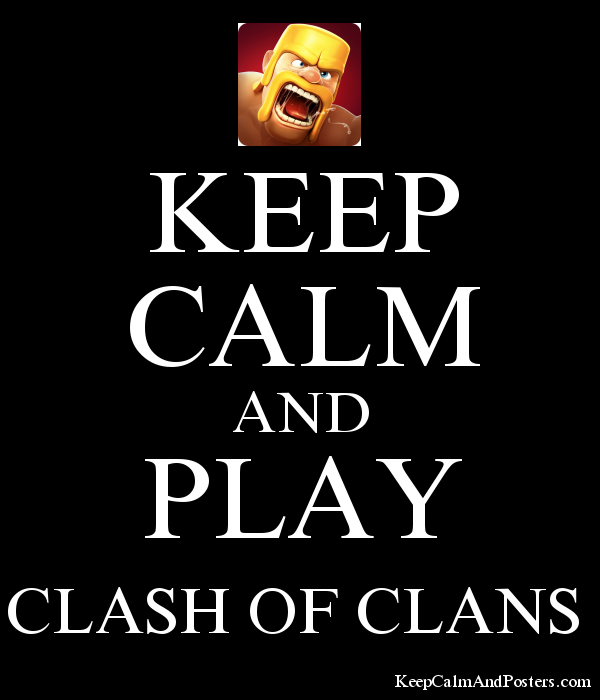 KEEP CALM AND PLAY CLASH OF CLANS  Poster