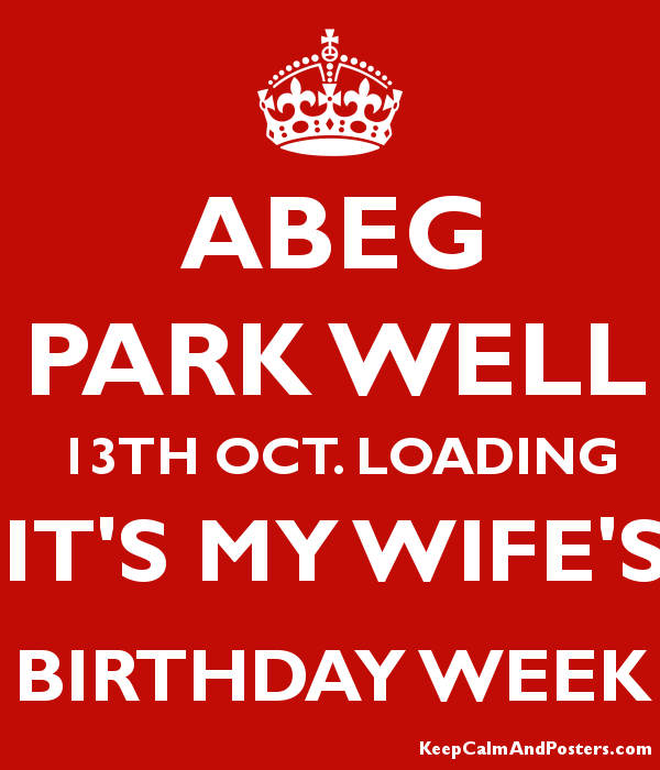 abeg park well 13th oct loading it s my wife s birthday week keep
