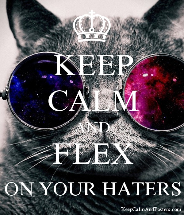 KEEP CALM AND FLEX ON YOUR HATERS Poster
