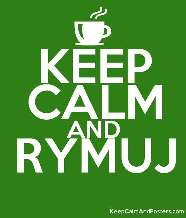 KEEP CALM AND RYMUJ  Poster
