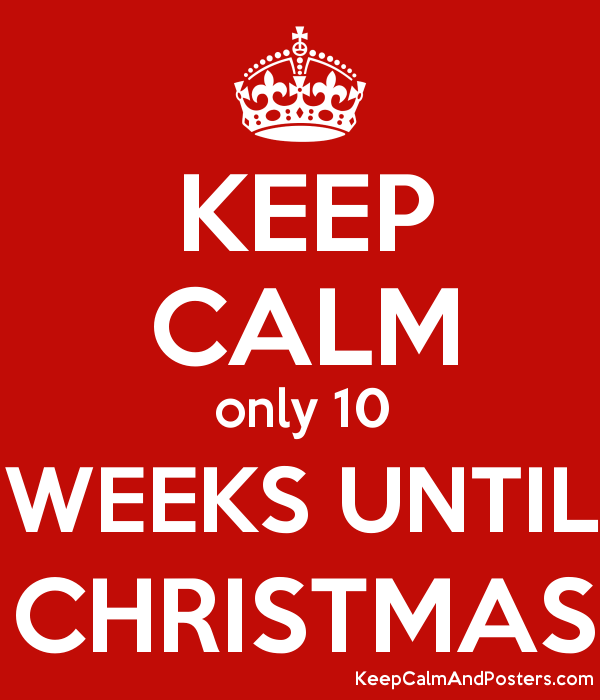 keep calm only 10 weeks until christmas poster - Weeks Until Christmas
