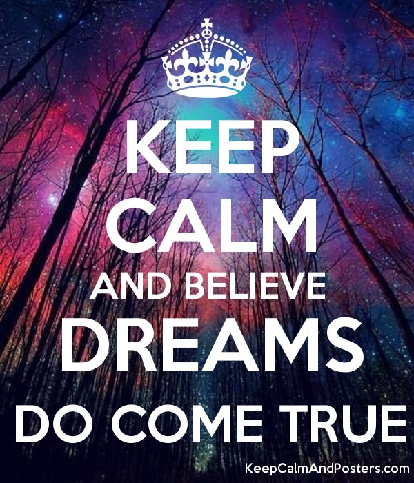 KEEP CALM AND BELIEVE DREAMS DO COME TRUE Poster
