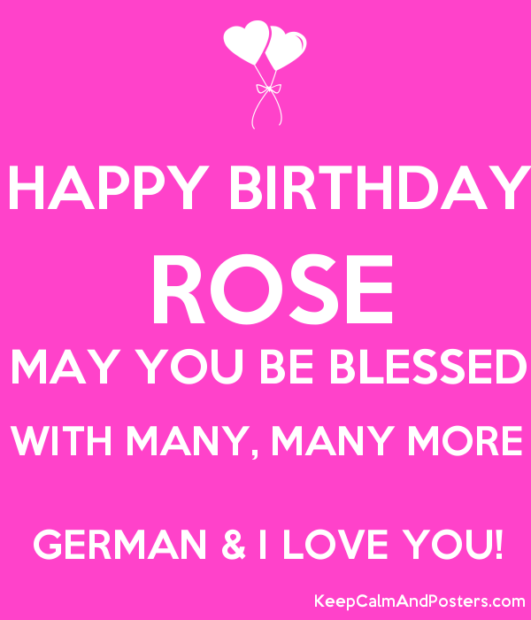happy birthday rose may you be blessed with many many more german i love