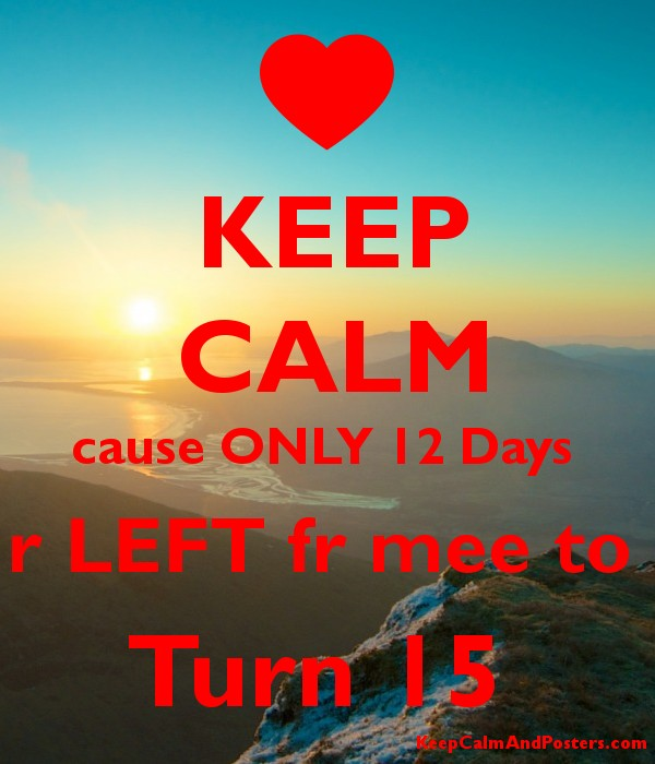 KEEP CALM cause ONLY 12 Days  r LEFT fr mee to  Turn 15  Poster