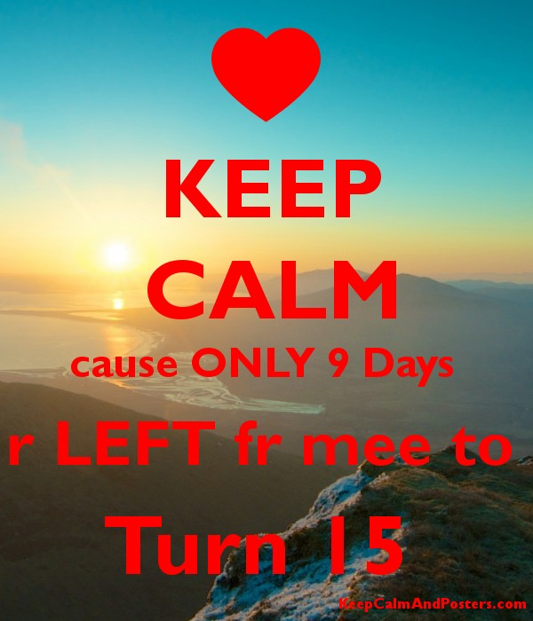 KEEP CALM cause ONLY 9 Days  r LEFT fr mee to  Turn 15  Poster
