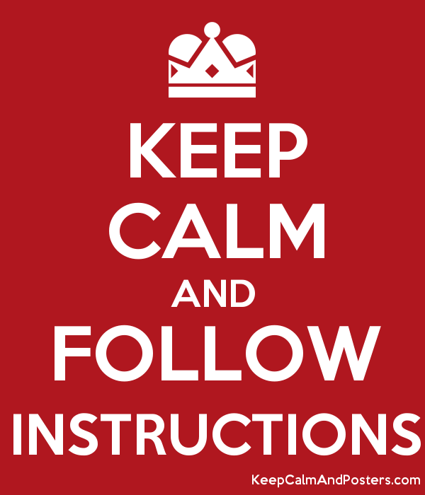 KEEP CALM AND FOLLOW INSTRUCTIONS Poster