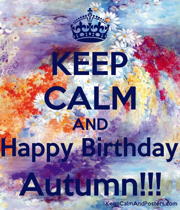 KEEP CALM AND Happy Birthday Autumn!!! Poster