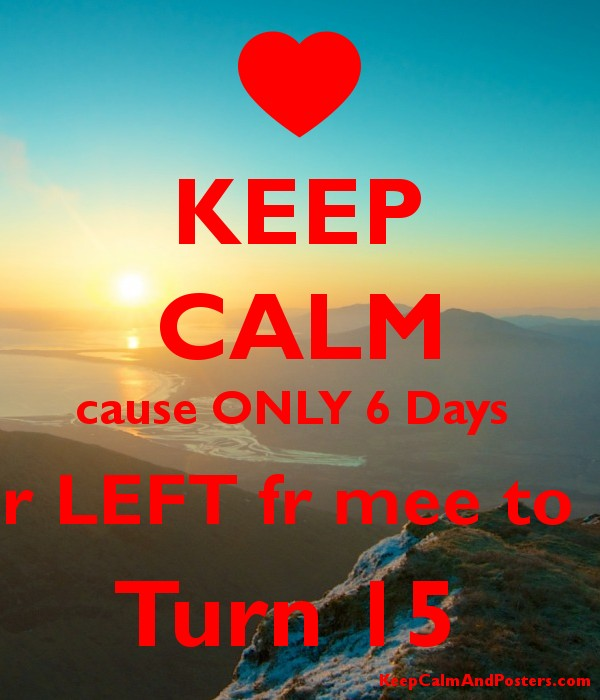 KEEP CALM cause ONLY 6 Days  r LEFT fr mee to  Turn 15  Poster