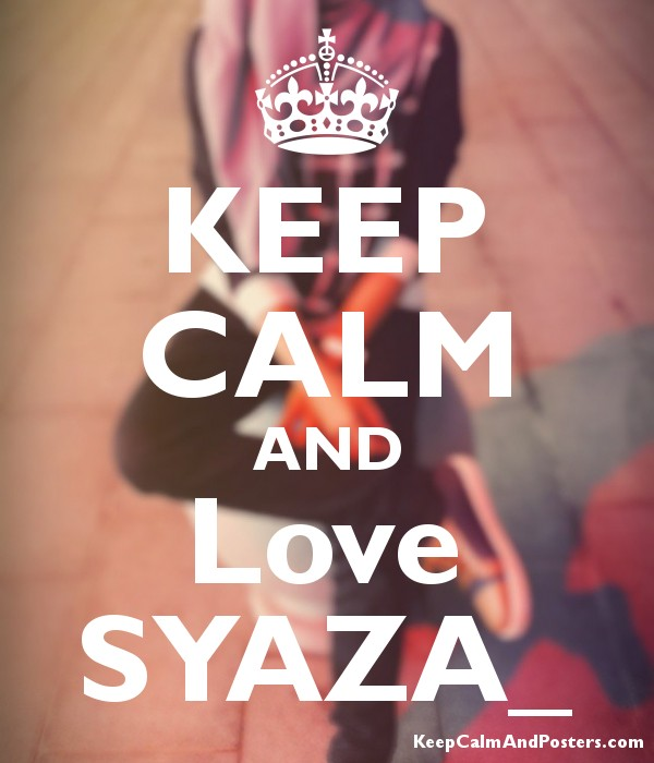 KEEP CALM AND Love SYAZA_ Poster