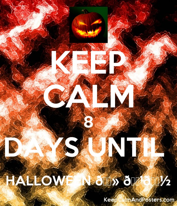 KEEP CALM 8 DAYS UNTIL HALLOWEEN ???? ???????? - Keep Calm and ...