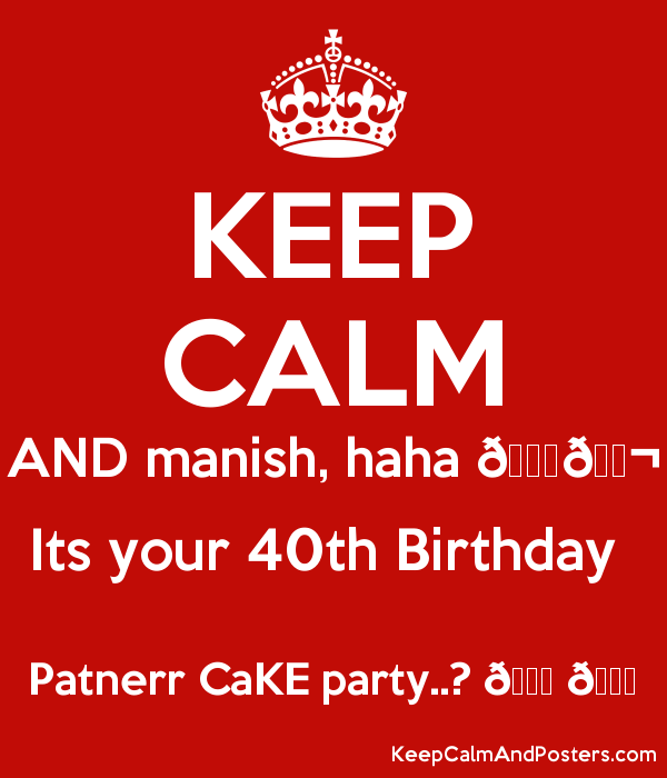 Images Of Birthday Cake With Name Manish : KEEP CALM AND manish, haha ???????? Its your 40th Birthday ...