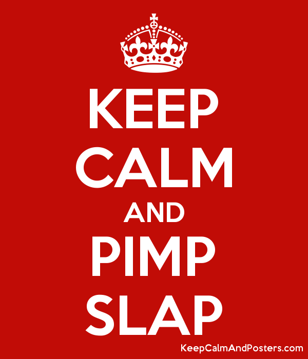 KEEP CALM AND PIMP SLAP - Keep Calm and Posters Generator