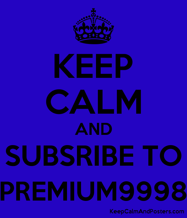 KEEP CALM AND SUBSRIBE TO PREMIUM9998 Poster