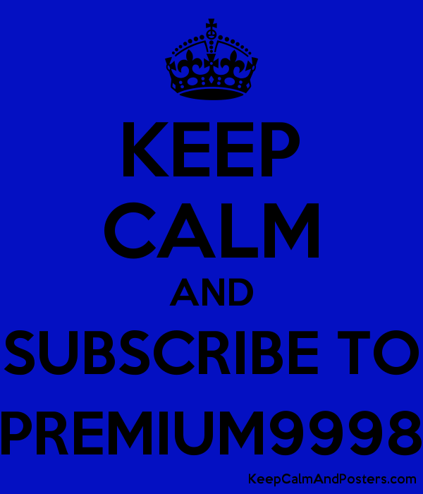 KEEP CALM AND SUBSCRIBE TO PREMIUM9998 Poster