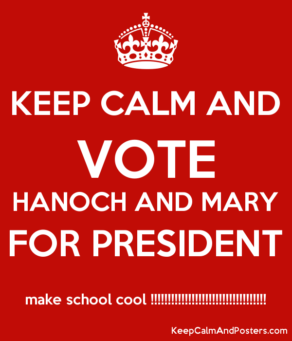 keep calm and vote hanoch and mary for president make school cool
