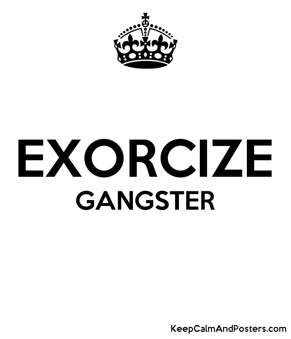 EXORCIZE GANGSTER - Keep Calm and Posters Generator, Maker