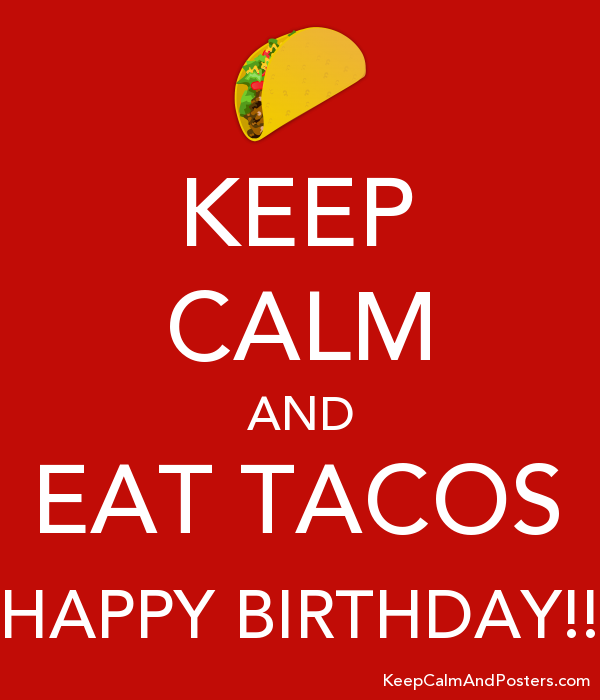 keep calm and eat tacos happy birthday keep calm and posters
