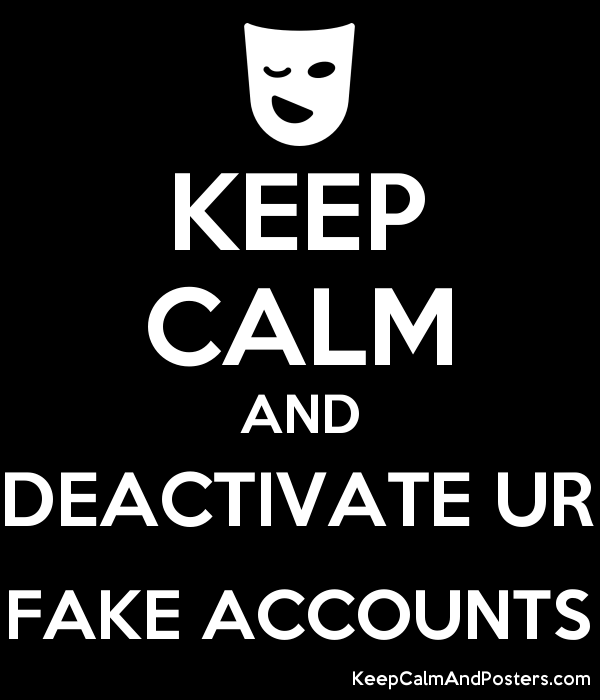 KEEP CALM AND DEACTIVATE UR FAKE ACCOUNTS - Keep Calm and