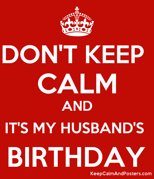 DONT KEEP CALM AND ITS MY HUSBANDS BIRTHDAY Poster