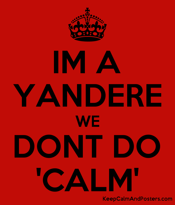 IM A YANDERE WE DONT DO 'CALM' - Keep Calm and Posters Generator