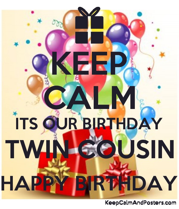 keep calm its our birthday twin cousin happy birthday keep calm