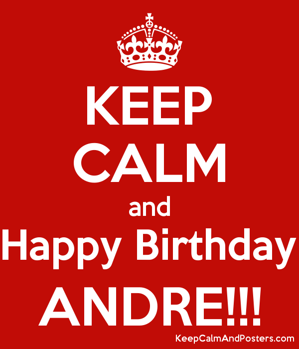 KEEP CALM and Happy Birthday ANDRE!!! Poster