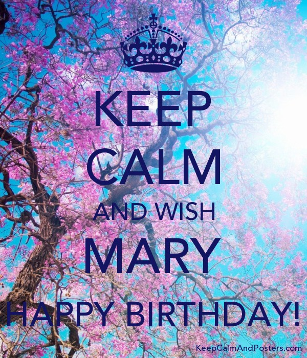 Keep Calm And Wish Mary Happy Birthday Keep Calm And Posters