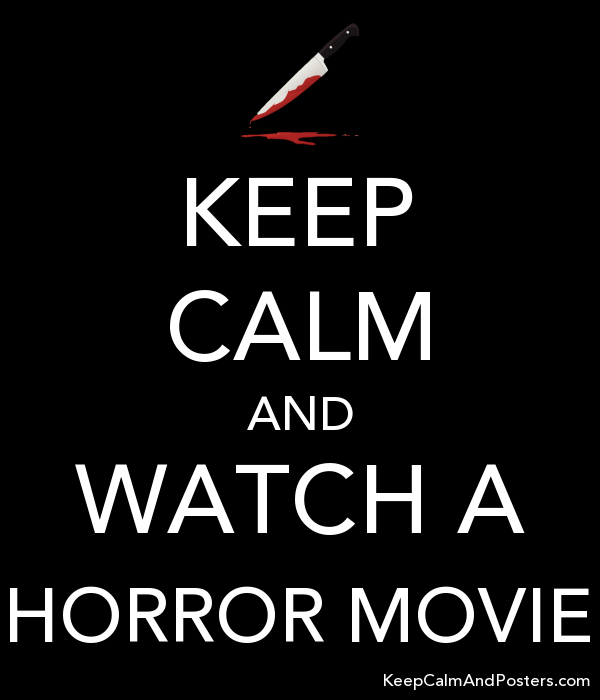 KEEP CALM AND WATCH A HORROR MOVIE - Keep Calm and Posters Generator