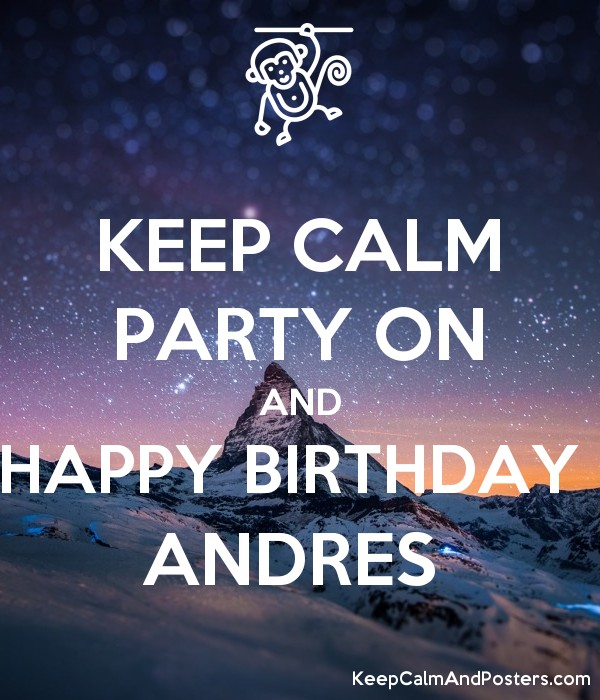 KEEP CALM PARTY ON AND HAPPY BIRTHDAY  ANDRES  Poster