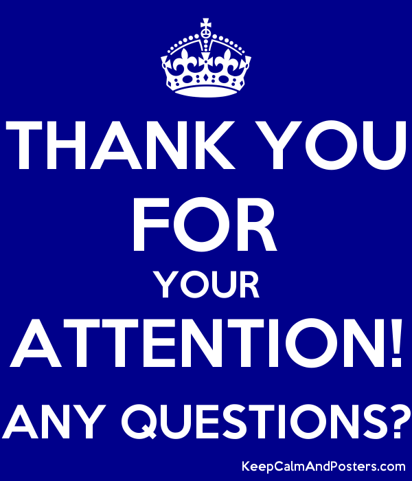 THANK YOU FOR YOUR ATTENTION! ANY QUESTIONS? - Keep Calm and Posters ...