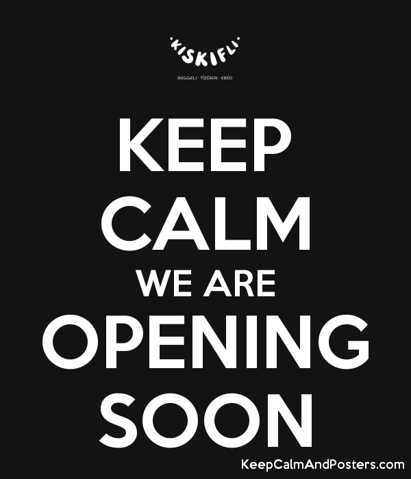 Keep Calm We Are Opening Soon Keep Calm And Posters Generator