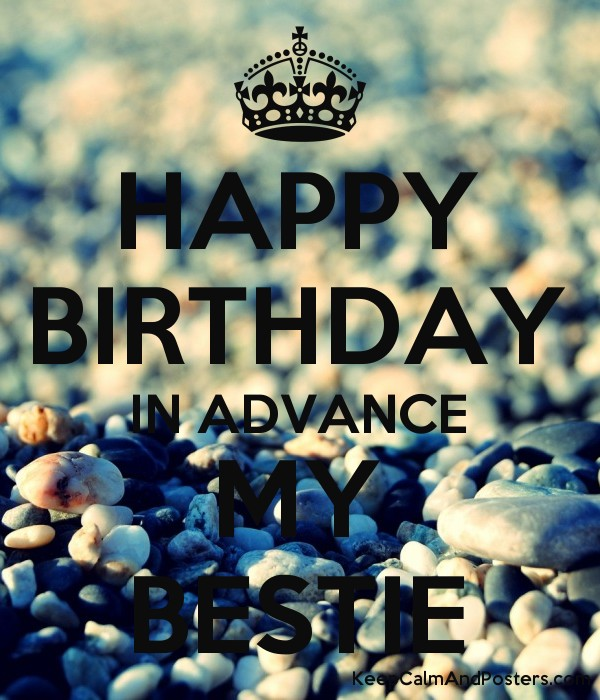 happy birthday in advance my bestie keep calm and posters