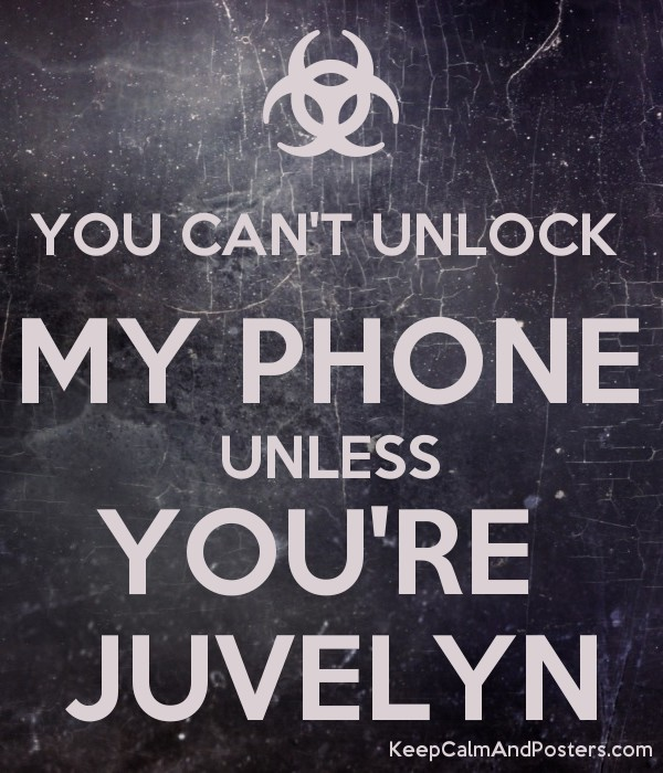 YOU CAN'T UNLOCK MY PHONE UNLESS YOU'RE JUVELYN - Keep Calm