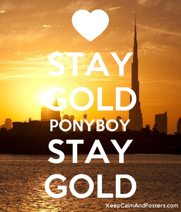 Stay Gold Ponyboy Stay Gold Keep Calm And Posters Generator Maker For Free Keepcalmandposters Com There could be another meaning {ship warning/spoiler: stay gold ponyboy stay gold keep calm