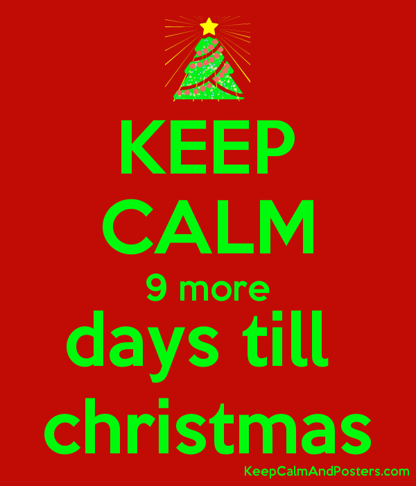 KEEP CALM 9 more days till christmas